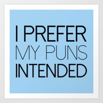 i-prefer-my-puns-intended-art-print-by-amazingvision